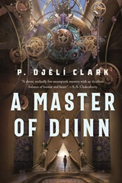 A Master of Djinn By P. Djèlí Clark I Fantasy Story Wrapped Around A Mystery