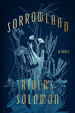 Sorrowland By Rivers Solomon Is A Unique, Combination of Science Fiction, Gothic Fantasy And American History
