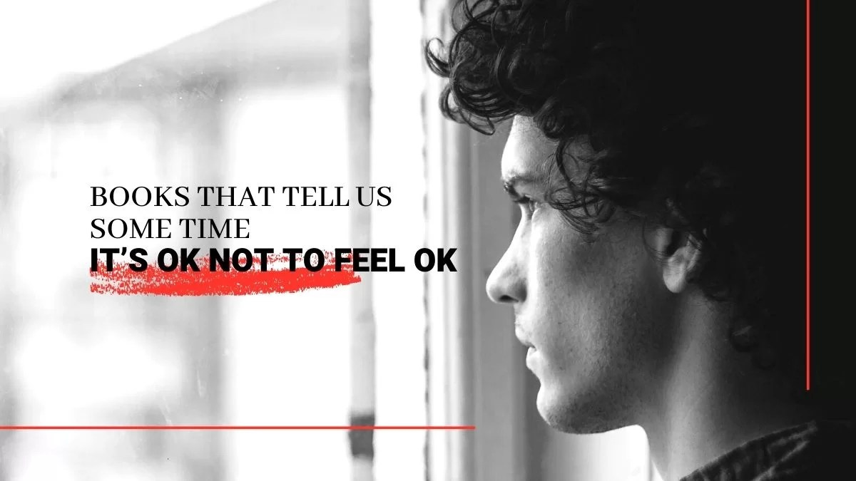Books That Tell Us Some time IT'S OK NOT TO FEEL OK