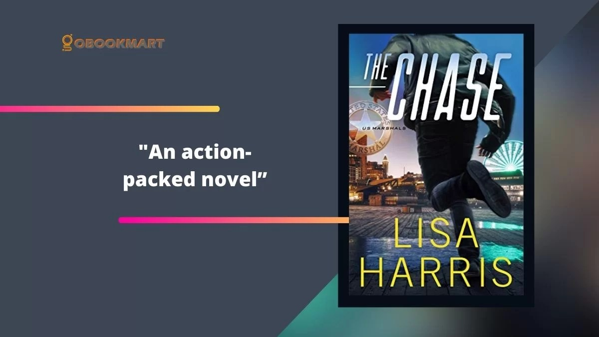 The Chase By Lisa Harris Is An Action-Packed Novel (US Marshals series)