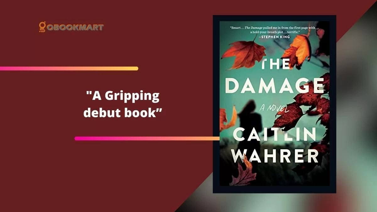 The Damage By Caitlin Wahrer Is A Gripping Debut Book