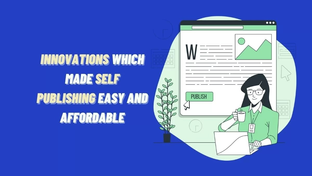 Innovations Which Made Self Publishing Easy And Affordable
