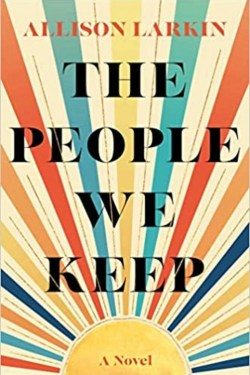 The People We Keep By Allison Larkin   Beautifully Written With Wonderful Character Development