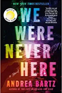 We Were Never Here By Andrea Bartz Is Engrossing, Twisty And Creepy