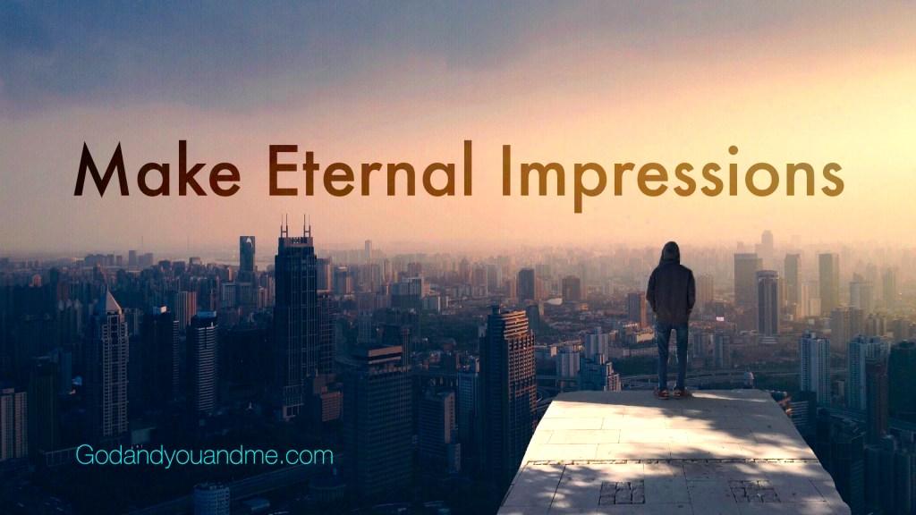 Make Eternal Impressions