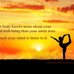 Your body knows more about your spiritual well-being than you mind does. Teach your mind to listen to it.