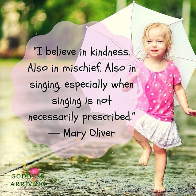 Let your inner child come out to play! #sing #mischief #kindness #playful #spontaneity #lovelife #liveinthemoment #authentic #maryoliver #bejoyful
