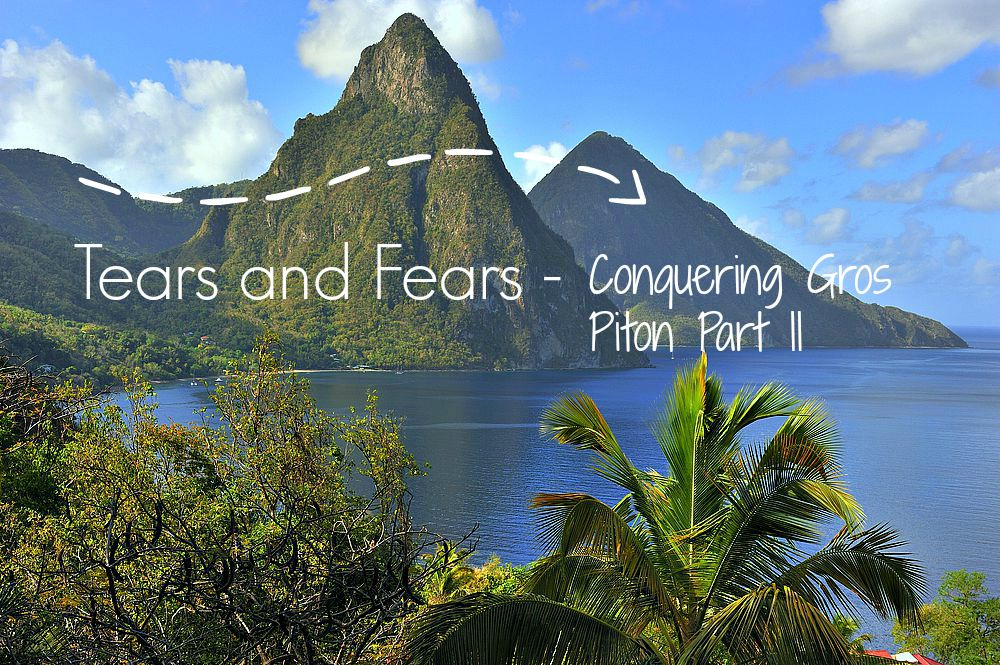 Tears and Fears - Conquering Gros Piton Part II