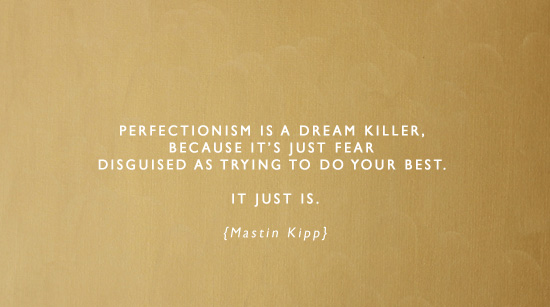 Perfectionism is a dream killer