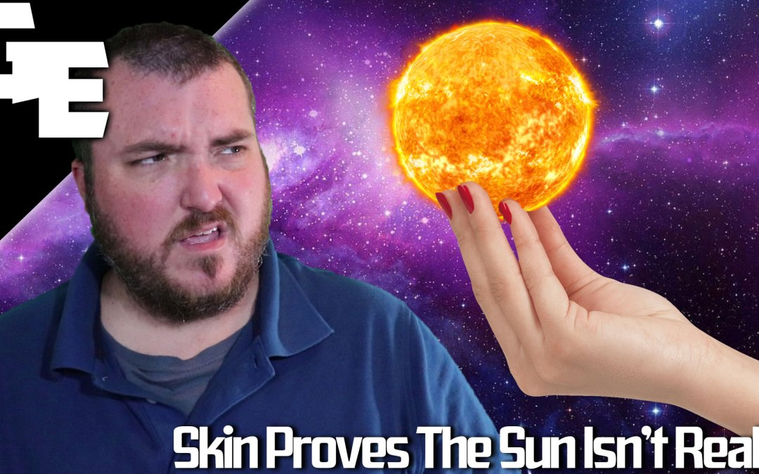 Human Skin Proves The Sun Doesn't Exist