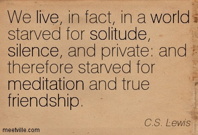 quotation-c-s-lewis-privacy-solitude-live-world-meditation-friendship-silence-meetville-quotes-24143