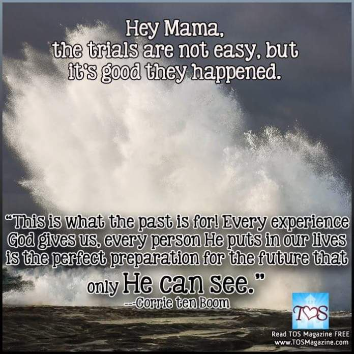 Hey Mama - the trials are not easy but its good they happened.