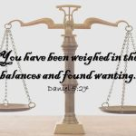 Daniel 5:27 Thou art weighed in the balances, and art found wanting