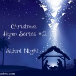 Silent Night - Christmas Hymn Series Godly Ladies
