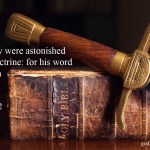 Luke 4 32 KJV And they were astonished at his doctrine: for his word was with power.