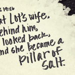 Genesis 19:26 But his wife looked back from behind him, and she became a pillar of salt.