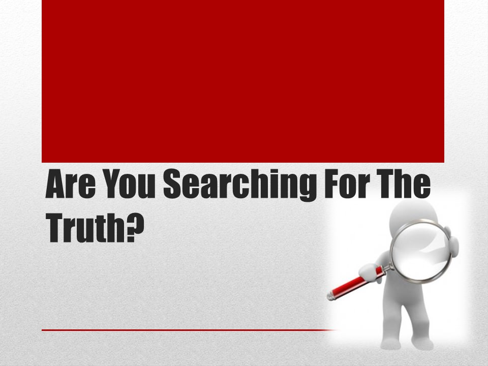 Are You Searching For The Truth?