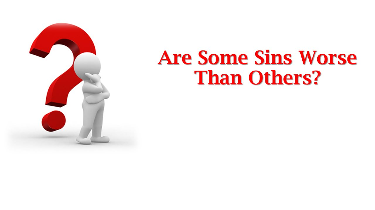 Are Some Sins Worse Than Others?