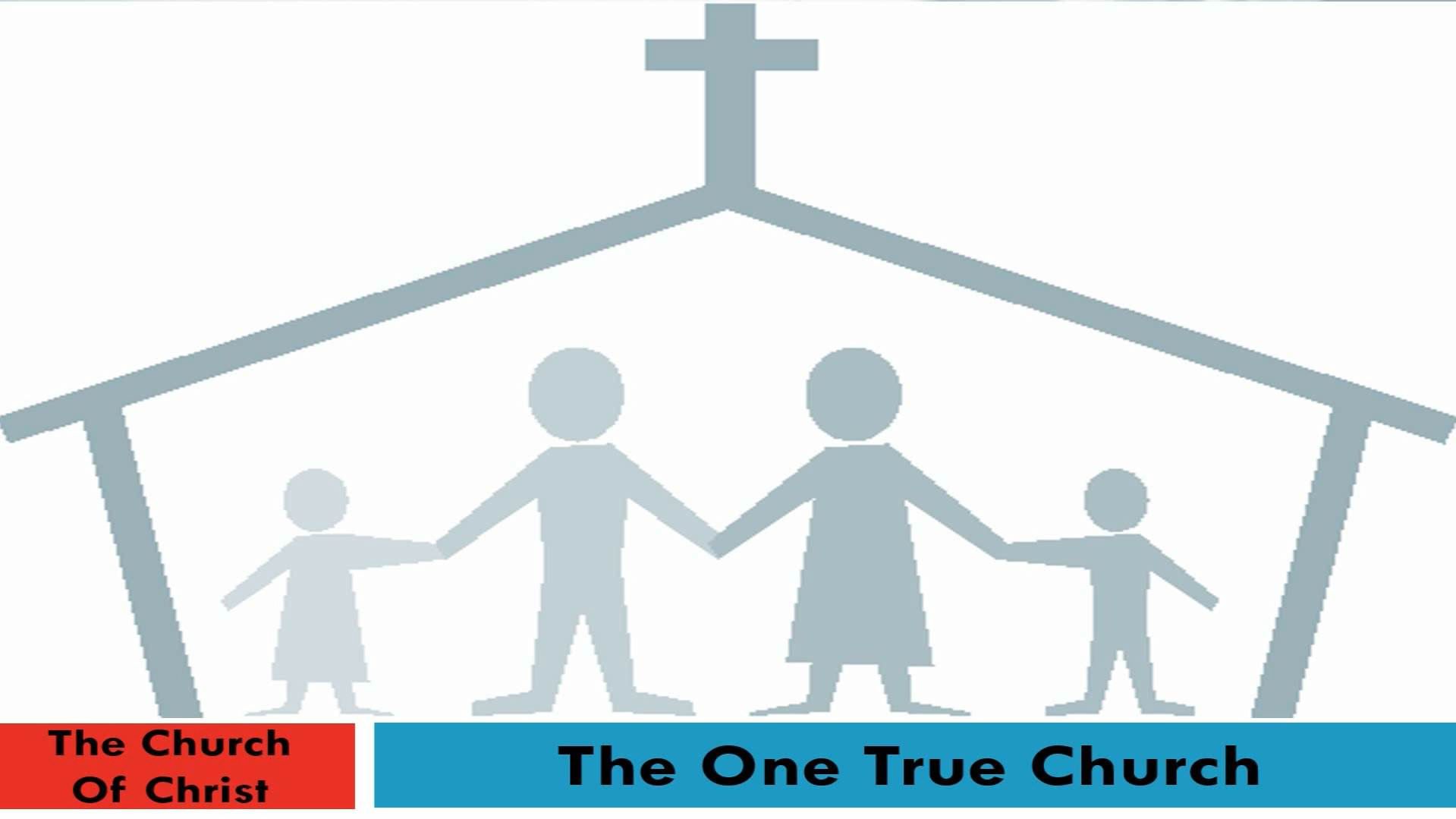 The Church Of Christ (Lesson 2:  The One True Church)