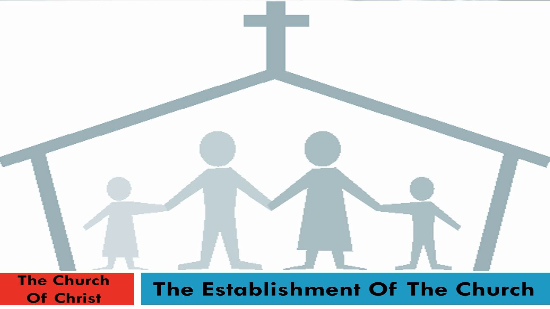 The Church Of Christ (Lesson 4:  The Establishment Of The Church)
