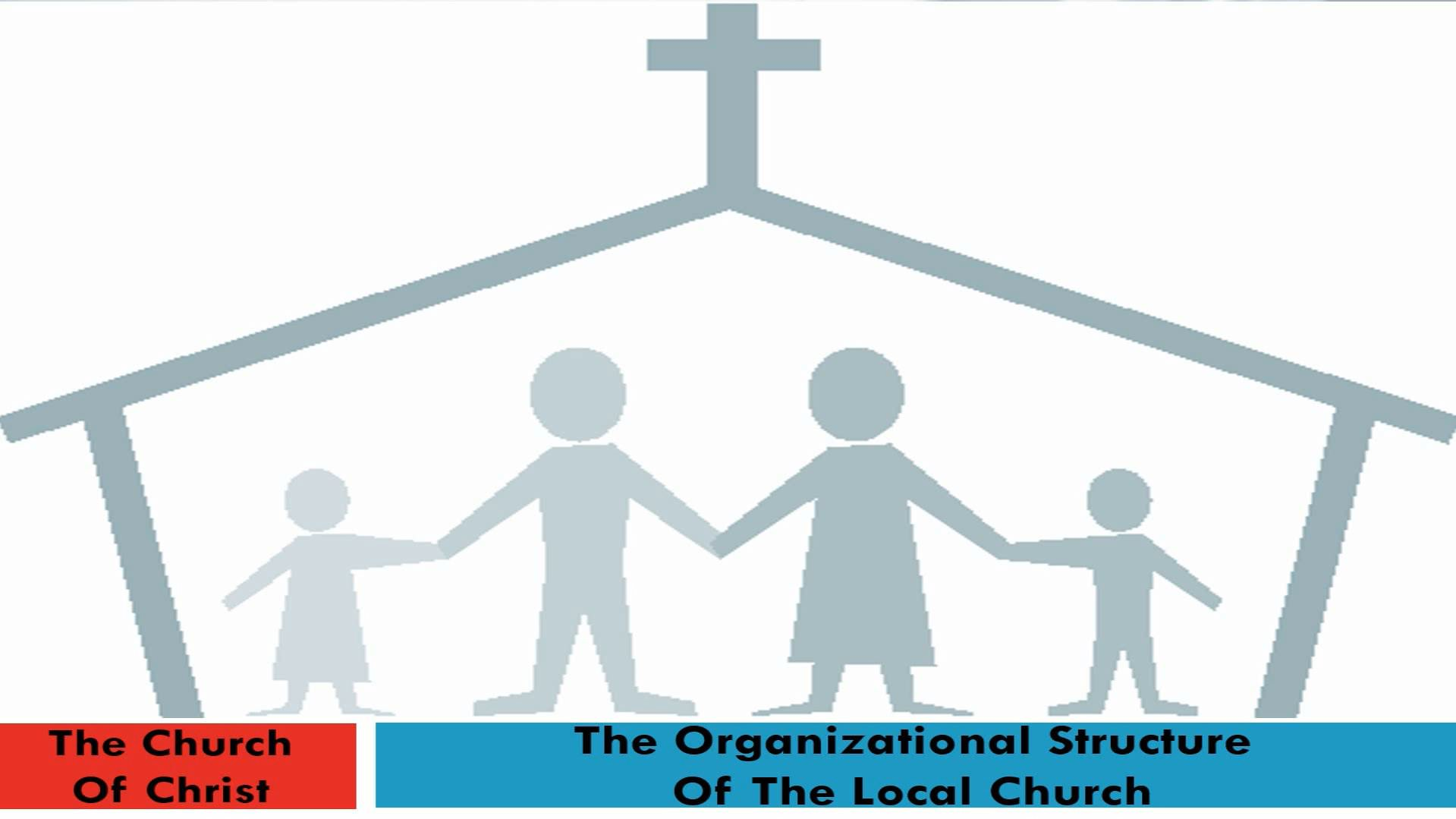The Church Of Christ (Lesson 6:  The Organizational Structure Of The Local Church)