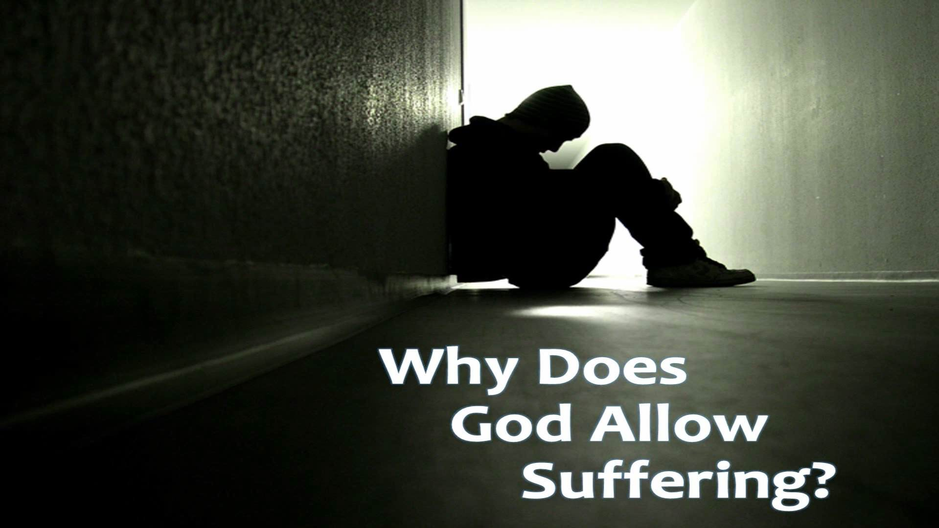 Why Does God Allow Suffering?