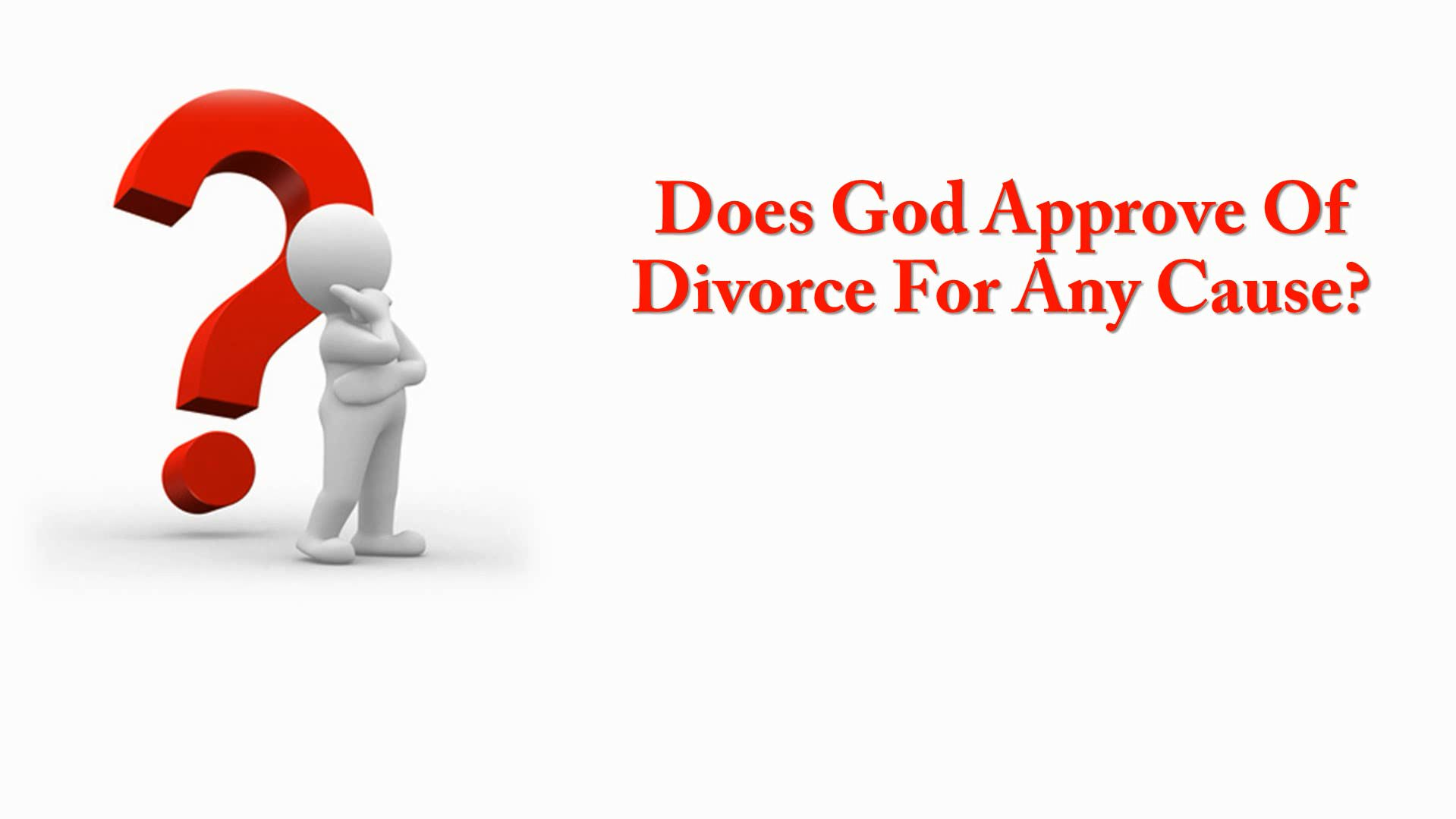 Does God Approve Of Divorce For Any Cause?