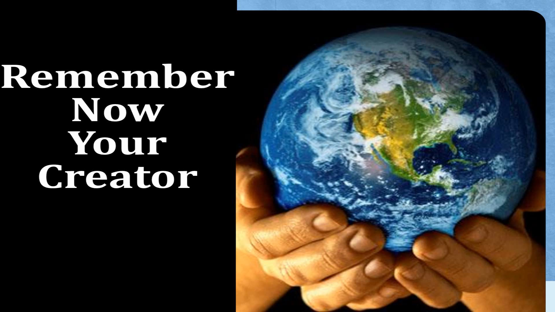 Remember Now Your Creator