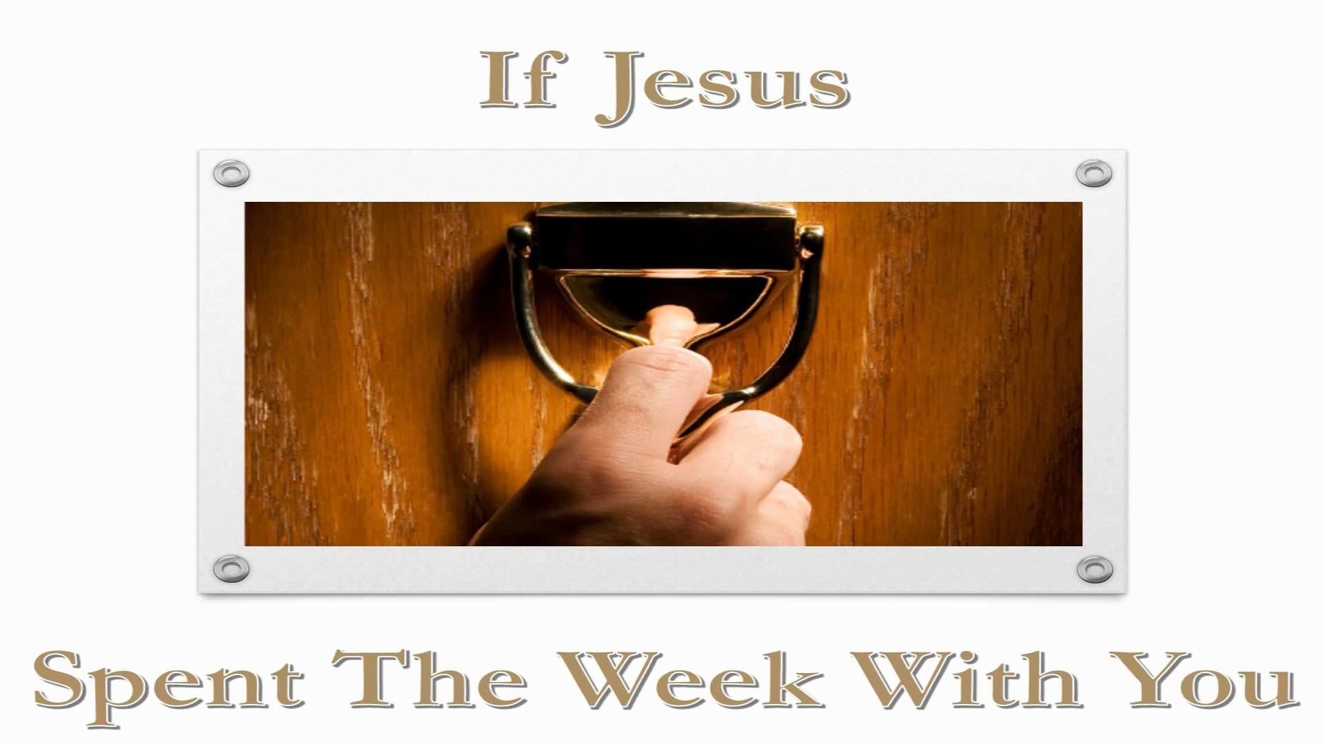 If Jesus Spent The Week With You