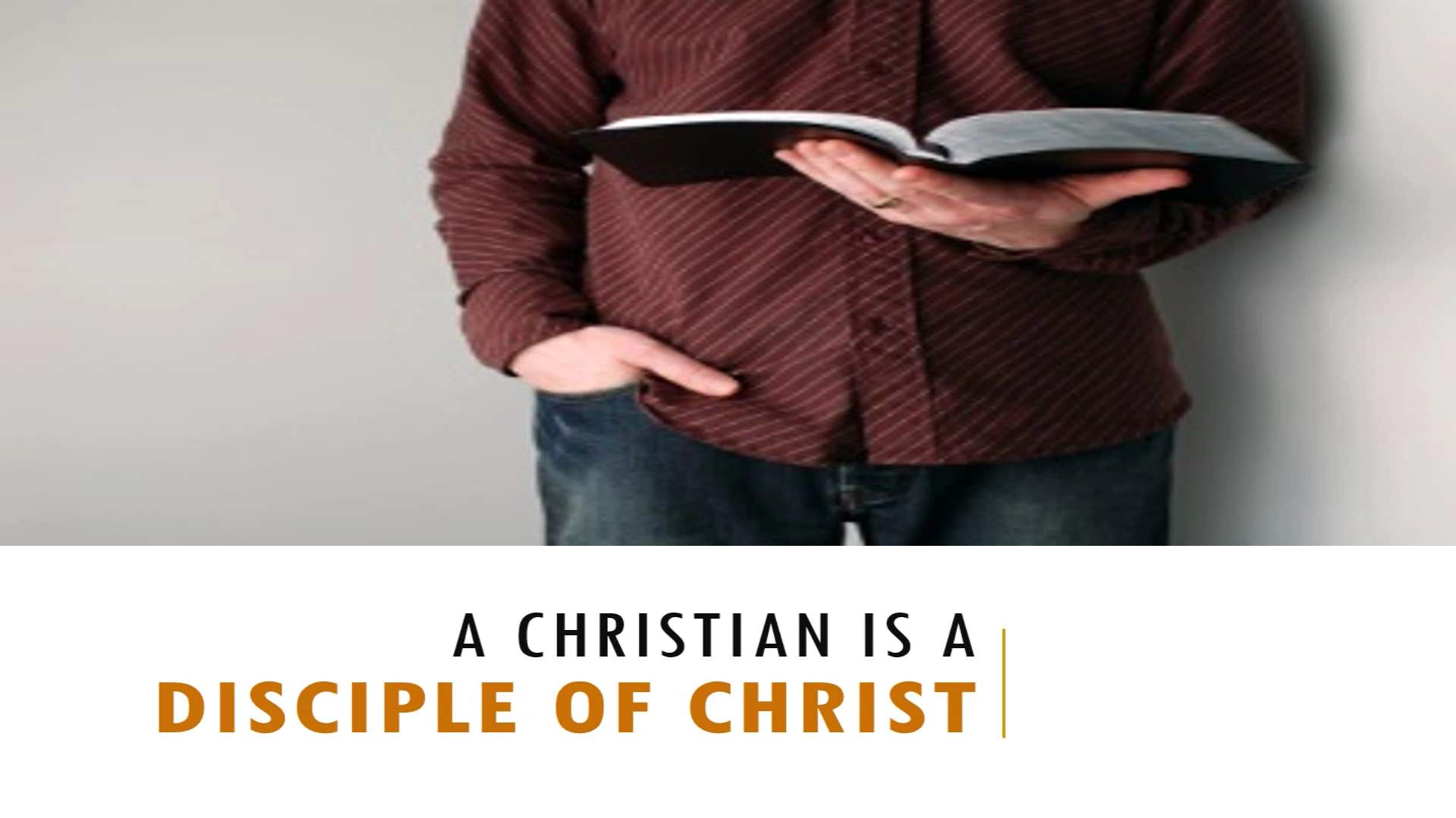 A Christian Is A Disciple Of Christ
