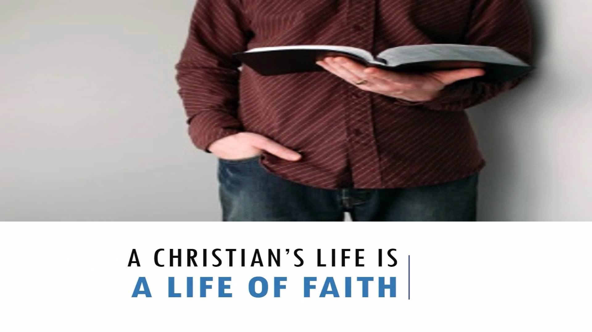 A Christian's Life Is A Life Of Faith