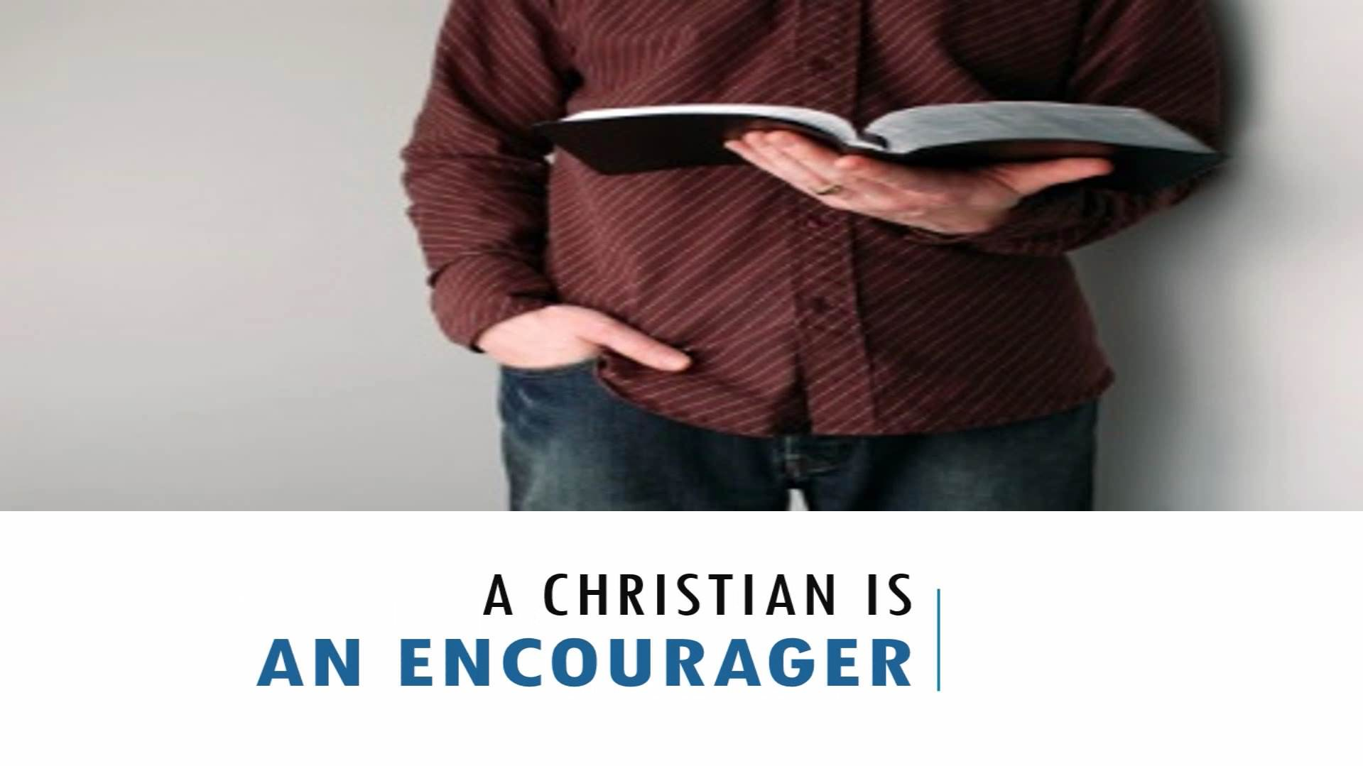 A Christian Is An Encourager