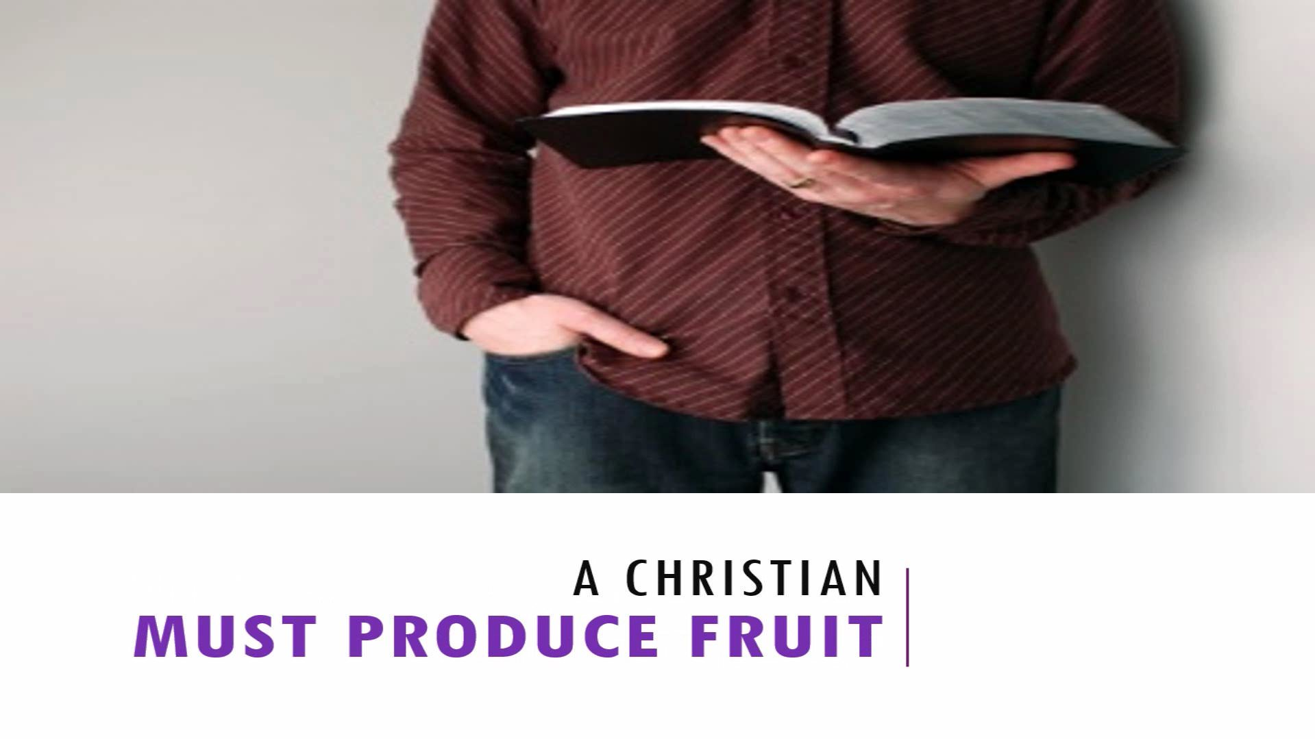 A Christian Must Produce Fruit