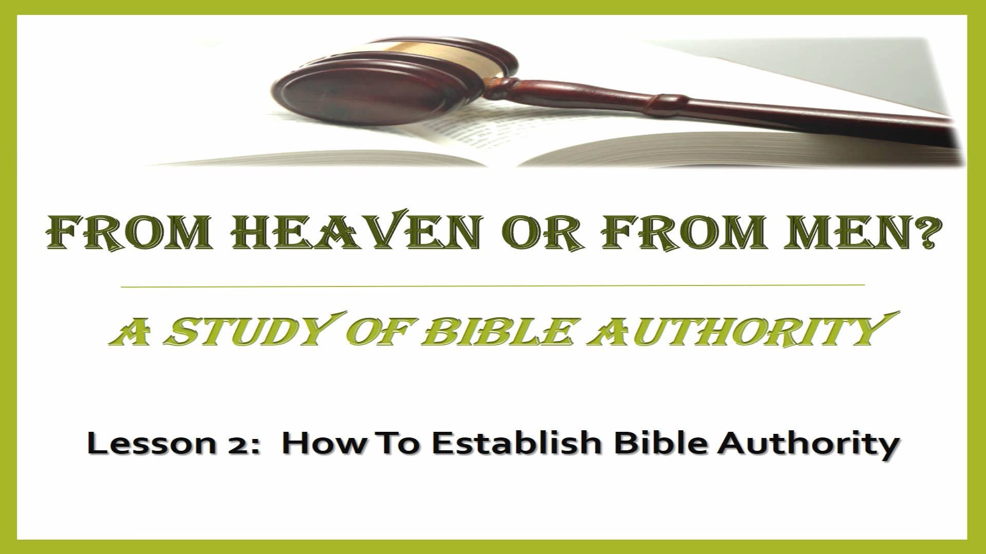 From Heaven Or From Men? (Lesson 2:  How To Establish Bible Authority)