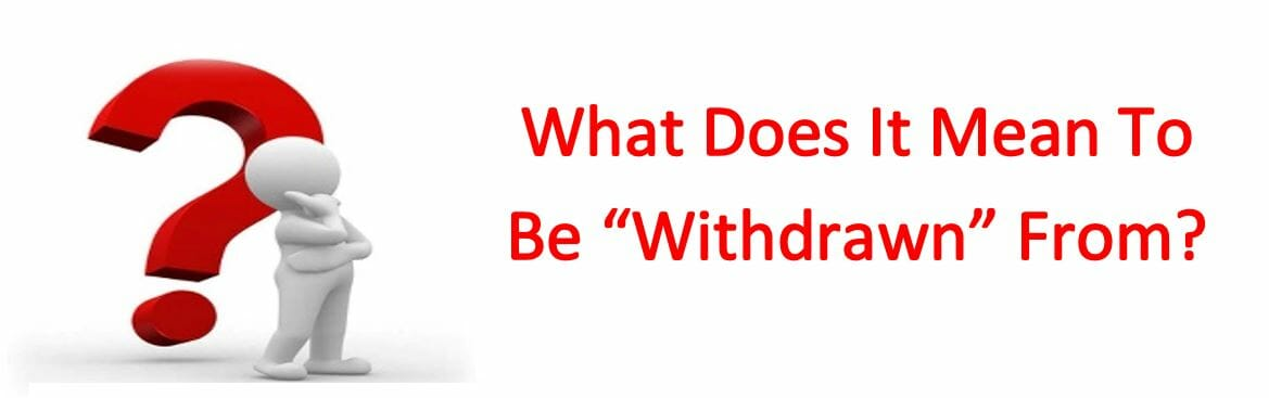"What Does It Mean To Be ""Withdrawn"" From?"