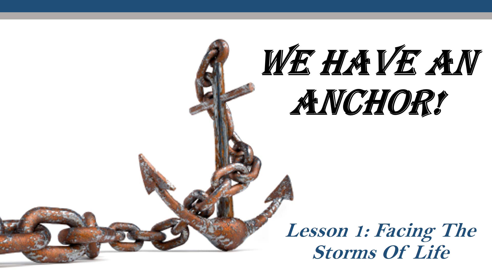 We Have An Anchor! (Lesson 1: Facing The Storms Of Life)