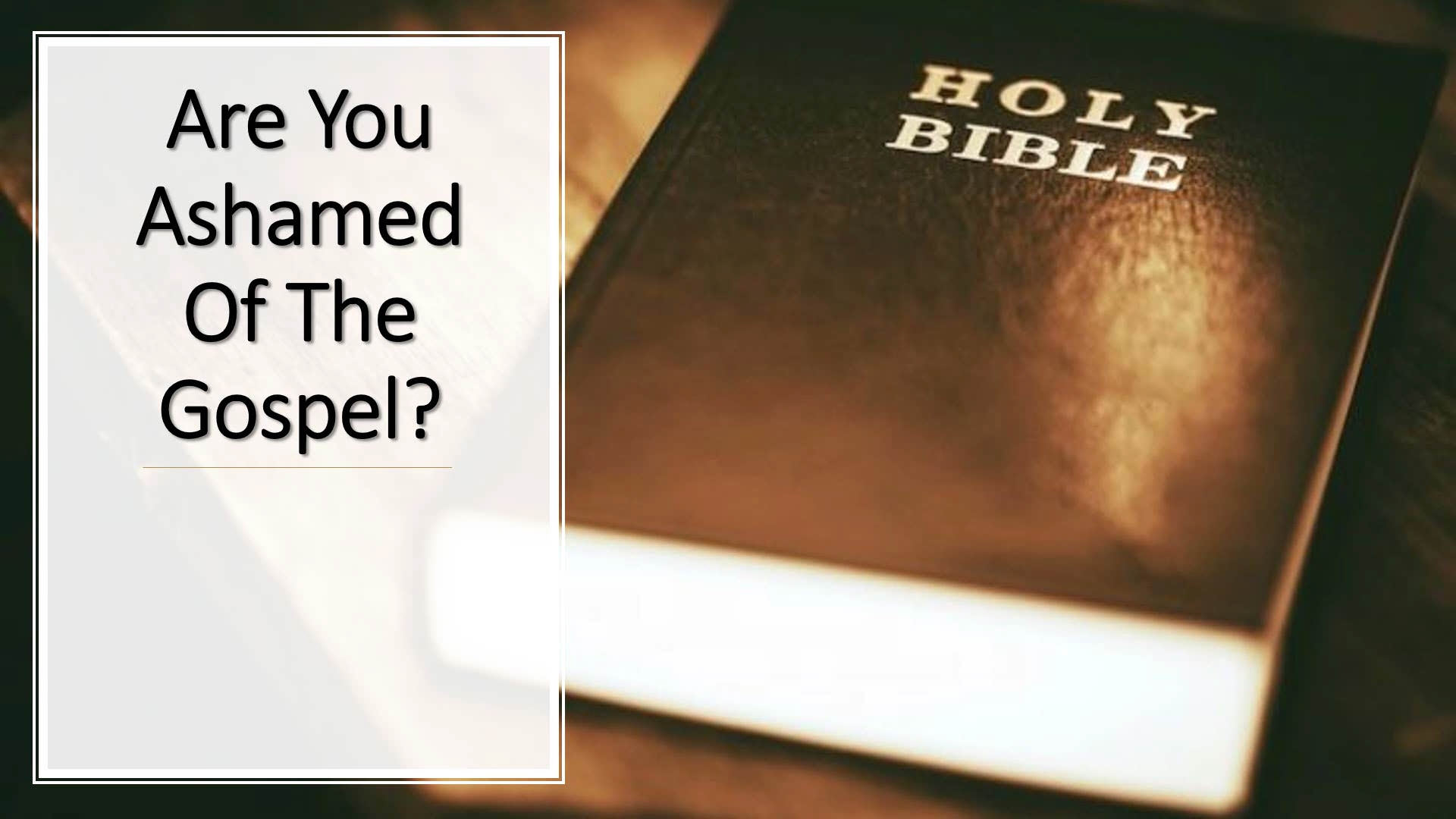 Are You Ashamed Of The Gospel?