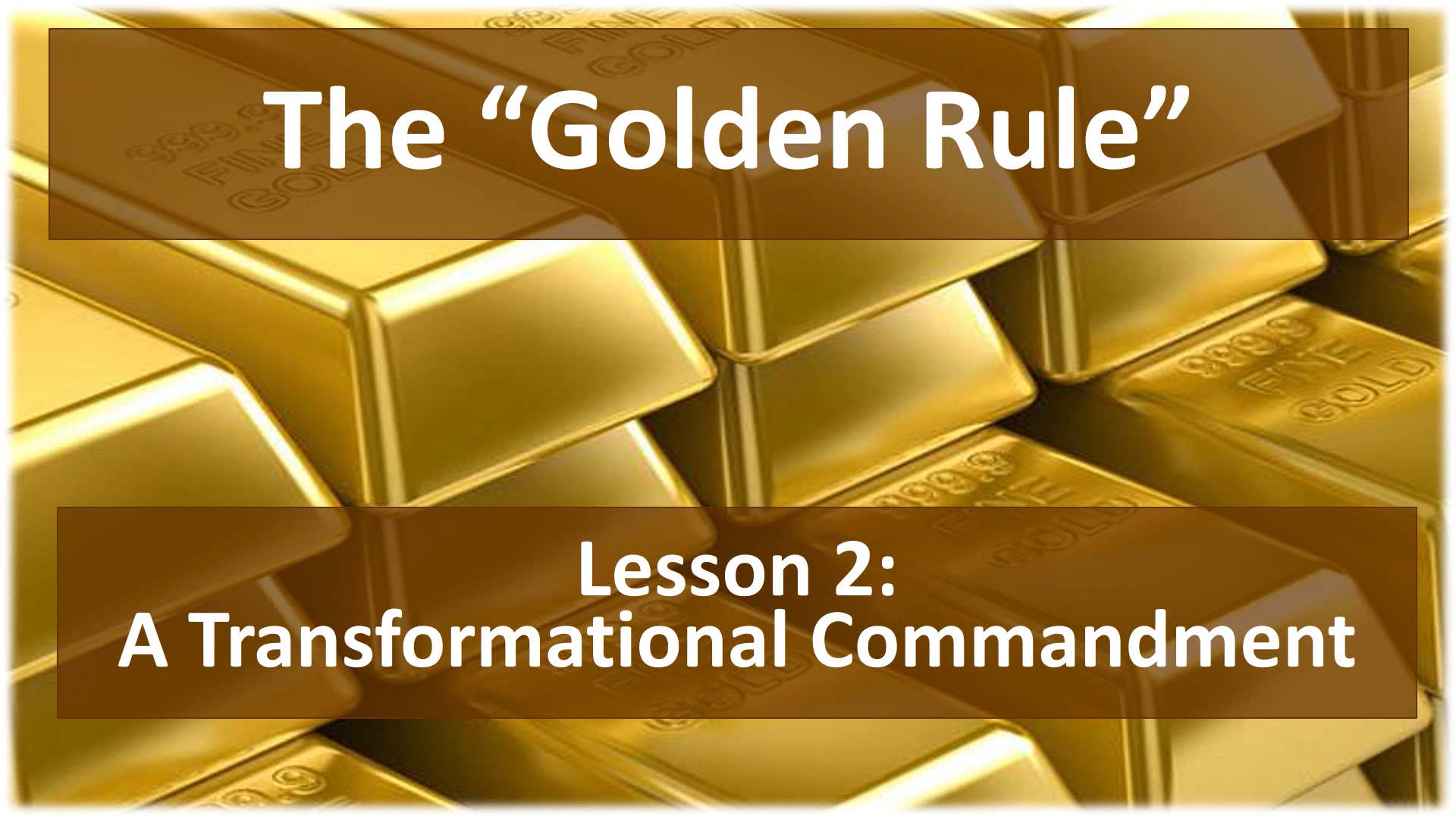 The Golden Rule (Lesson 2: A Transformational Commandment)