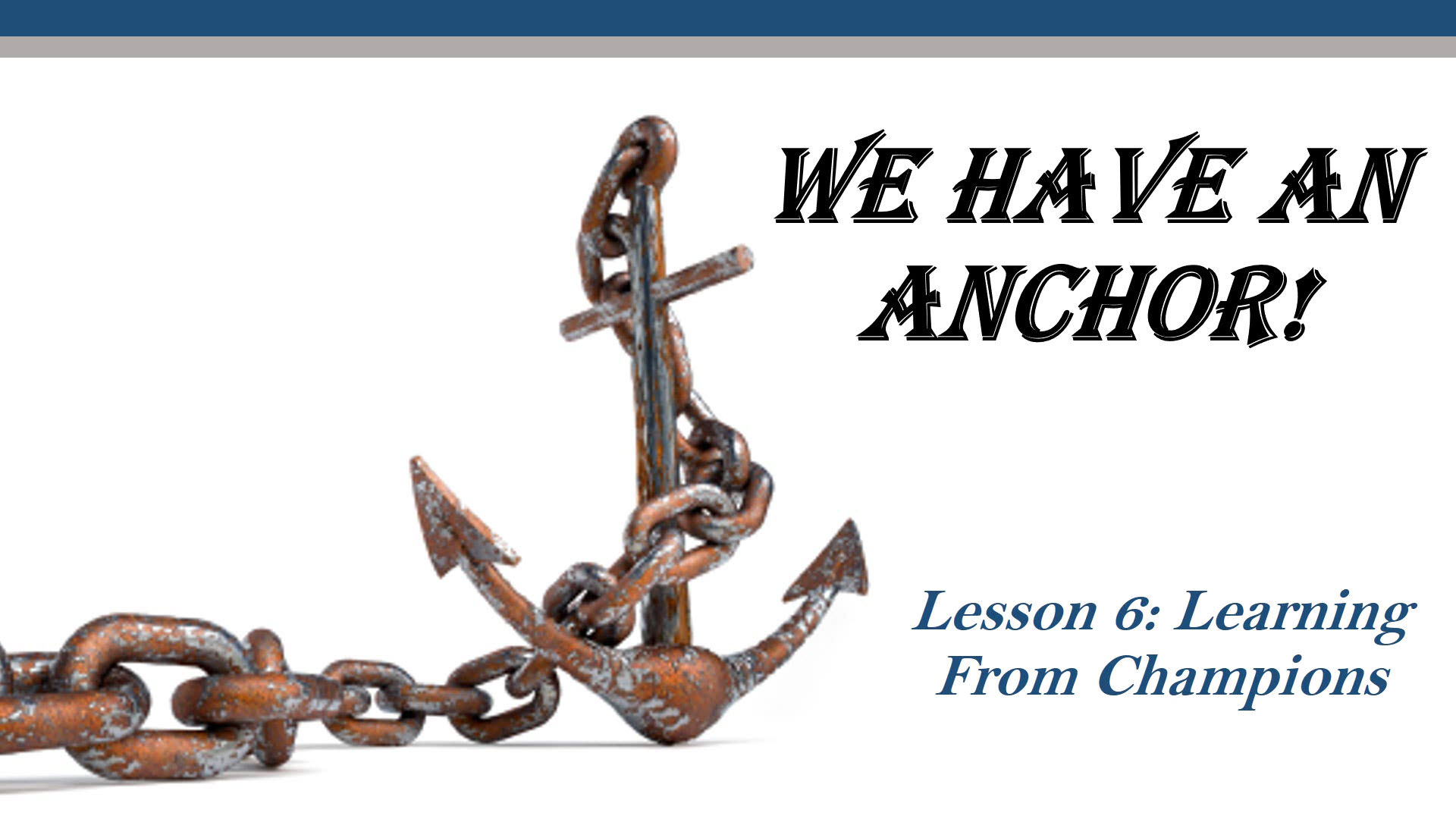 We Have An Anchor (Lesson 6: Learning From Champions)