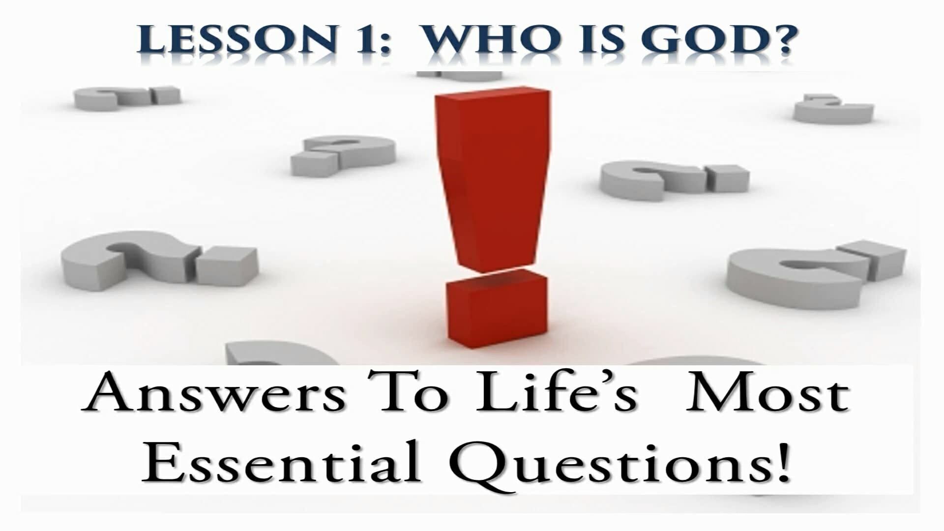 Answers To Life's Most Essential Questions (Lesson 1: Who Is God?)