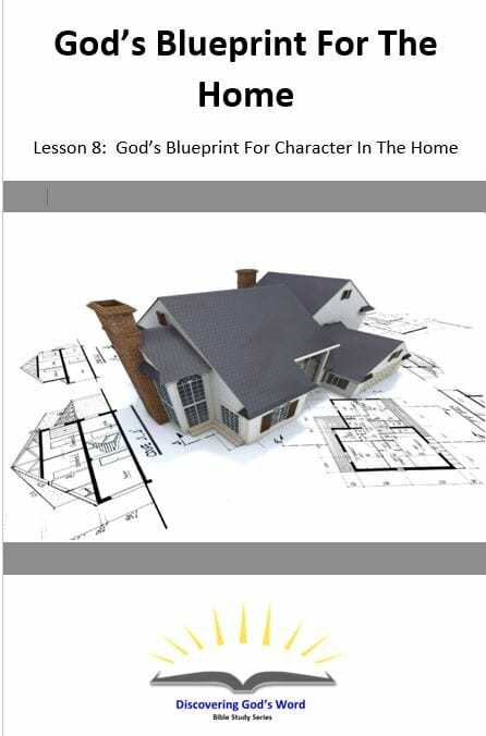 God's Blueprint For The Home (Lesson 8: Gods Blueprint For Character In The Home)