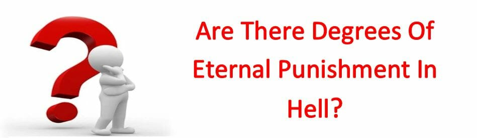 Are There Degrees Of Eternal Punishment In Hell?