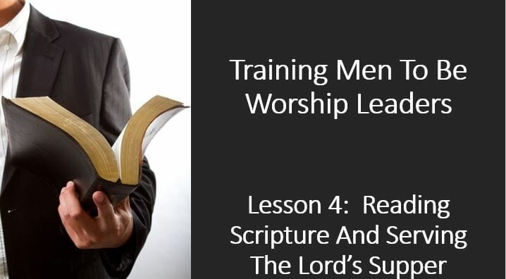 Training Men To Be Worship Leaders (Lesson 4: Reading Scripture And Serving The Lords Supper)