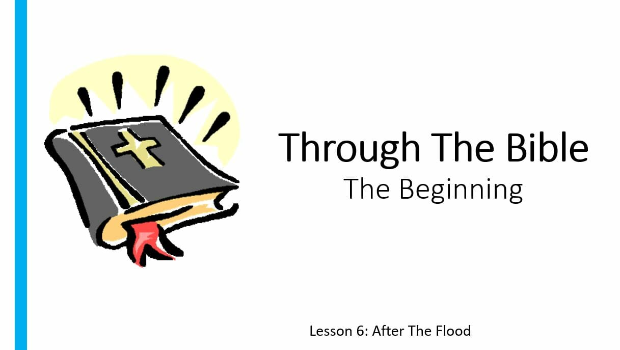 The Beginning (Lesson 6: After The Flood)