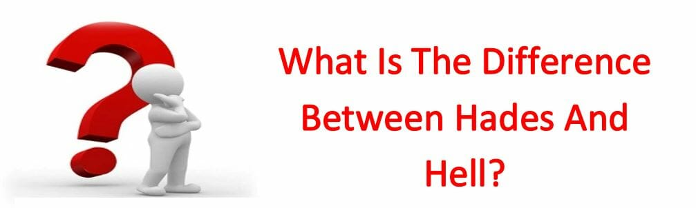 What Is The Difference Between Hades And Hell?
