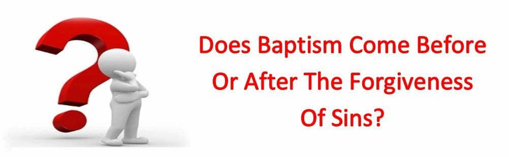 Does Baptism Come Before Or After The Forgiveness Of Sins?