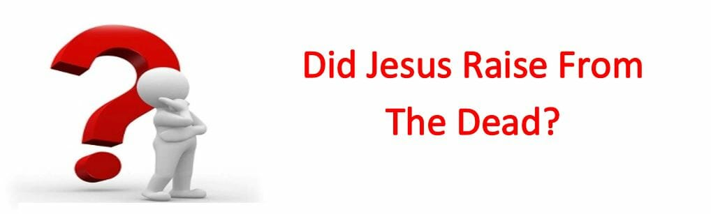 Did Jesus Raise From The Dead?