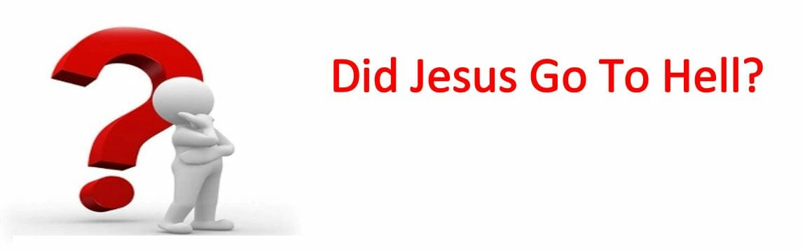 Did Jesus Go To Hell?