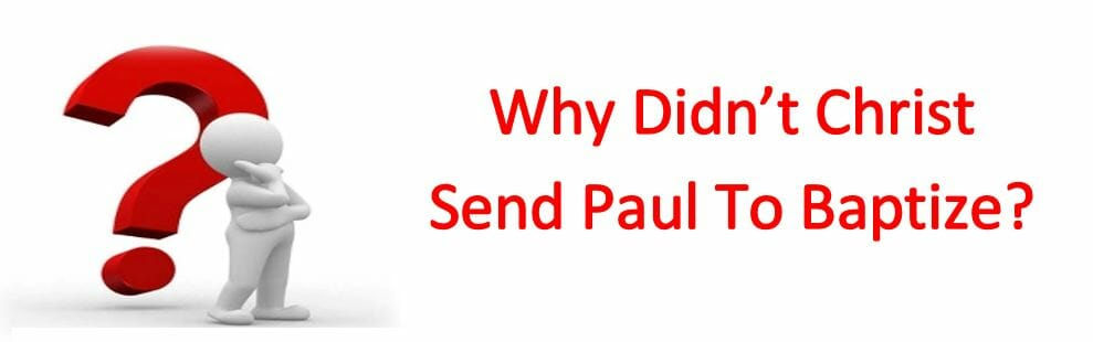 Why Didn't Christ Send Paul To Baptize?