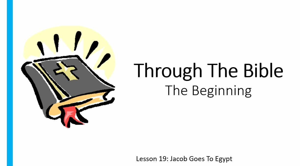 The Beginning (Lesson 19: Jacob Goes To Egypt)